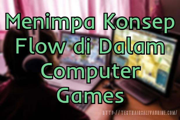 Menimpa Konsep Flow di Dalam Computer Games
