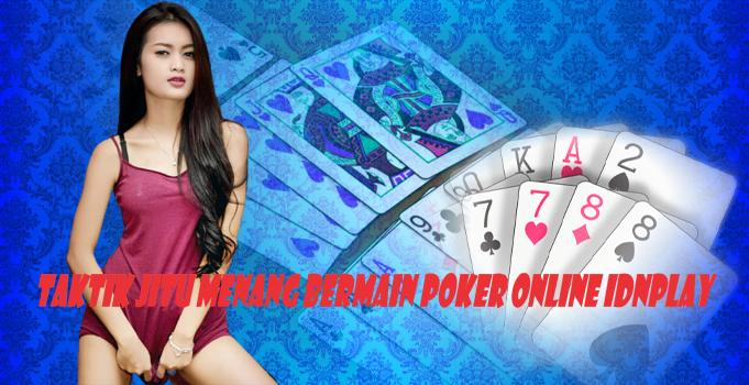 Taktik Jitu Menang Bermain Poker Online Idnplay